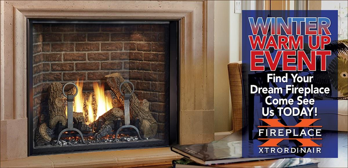 Fireplace Xtrordinair Winter Warm Up Event - $100 Online Coupons for qualifying products! Find your dream fireplace. Come see us TODAY!